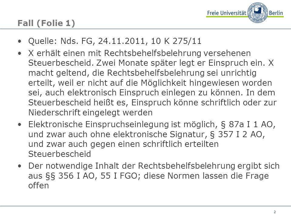 2 Fall (Folie 1) Quelle: Nds. FG, 24.11.2011, 10 K 275/11 X erhält einen mit Rechtsbehelfsbelehrung versehenen Steuerbescheid. Zwei Monate später legt