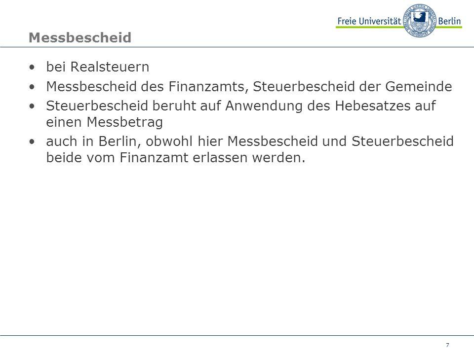 7 Messbescheid bei Realsteuern Messbescheid des Finanzamts, Steuerbescheid der Gemeinde Steuerbescheid beruht auf Anwendung des Hebesatzes auf einen Messbetrag auch in Berlin, obwohl hier Messbescheid und Steuerbescheid beide vom Finanzamt erlassen werden.