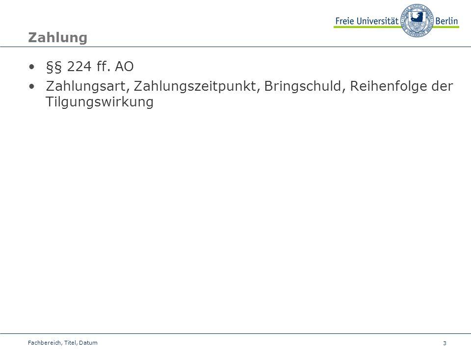 3 Zahlung §§ 224 ff. AO Zahlungsart, Zahlungszeitpunkt, Bringschuld, Reihenfolge der Tilgungswirkung Fachbereich, Titel, Datum