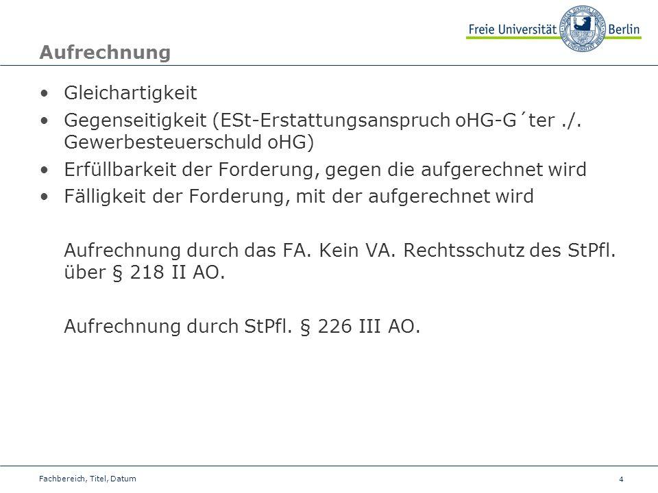 4 Aufrechnung Gleichartigkeit Gegenseitigkeit (ESt-Erstattungsanspruch oHG-G´ter./. Gewerbesteuerschuld oHG) Erfüllbarkeit der Forderung, gegen die au