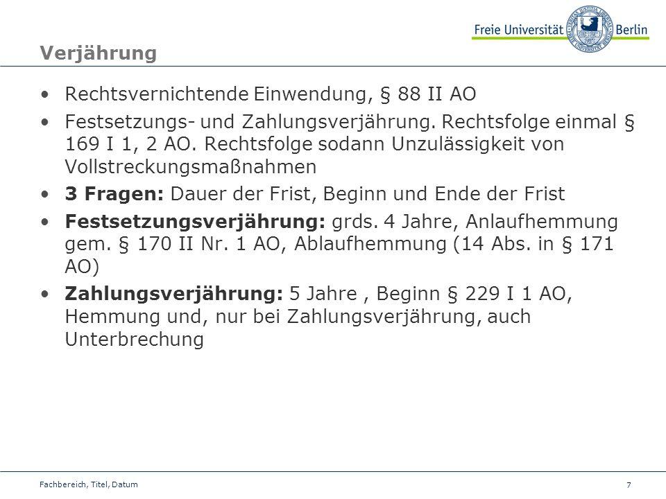7 Verjährung Rechtsvernichtende Einwendung, § 88 II AO Festsetzungs- und Zahlungsverjährung. Rechtsfolge einmal § 169 I 1, 2 AO. Rechtsfolge sodann Un