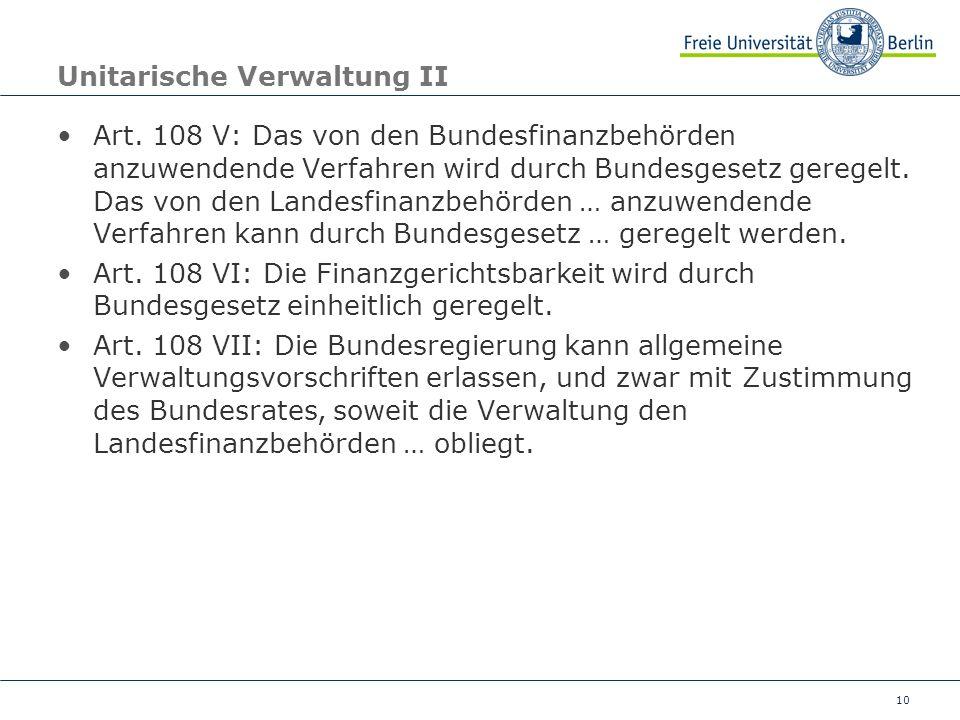 10 Unitarische Verwaltung II Art. 108 V: Das von den Bundesfinanzbehörden anzuwendende Verfahren wird durch Bundesgesetz geregelt. Das von den Landesf
