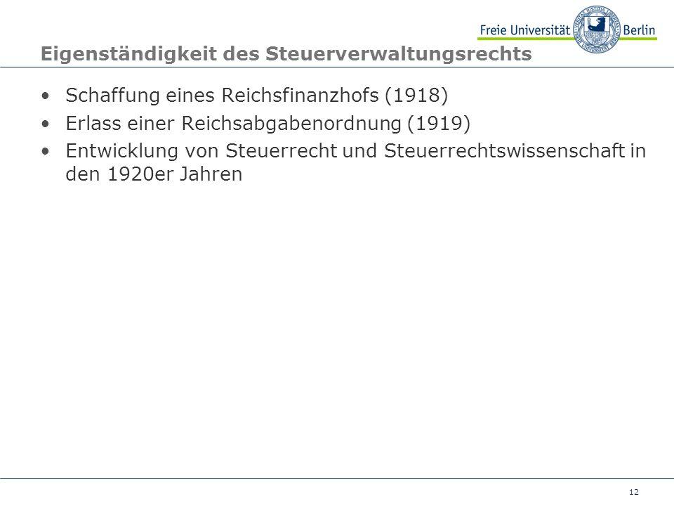 12 Eigenständigkeit des Steuerverwaltungsrechts Schaffung eines Reichsfinanzhofs (1918) Erlass einer Reichsabgabenordnung (1919) Entwicklung von Steue