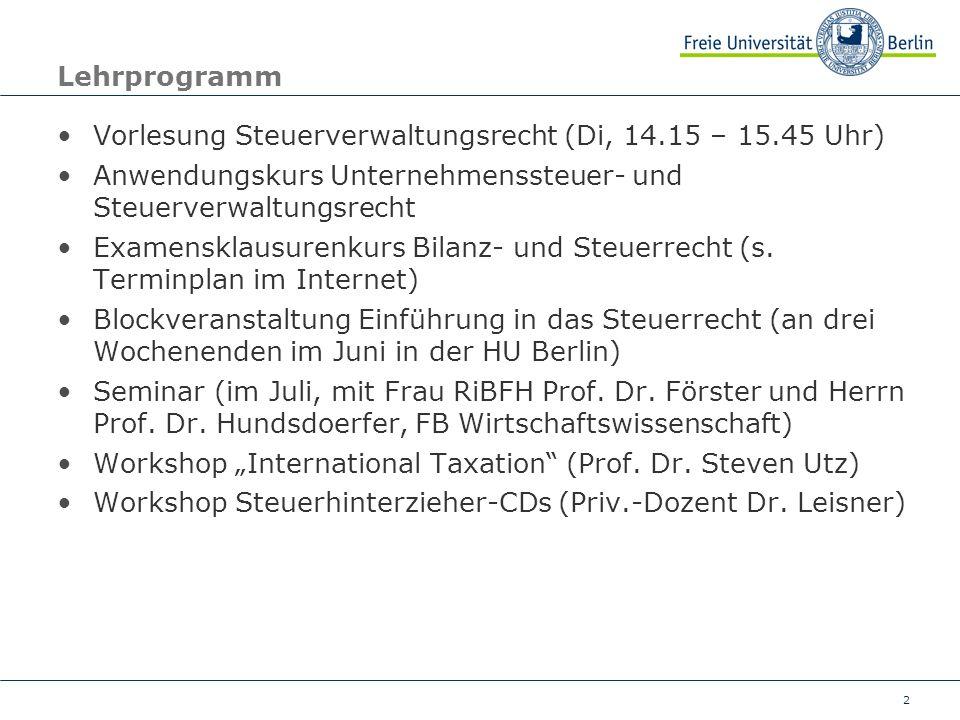 2 Lehrprogramm Vorlesung Steuerverwaltungsrecht (Di, 14.15 – 15.45 Uhr) Anwendungskurs Unternehmenssteuer- und Steuerverwaltungsrecht Examensklausuren
