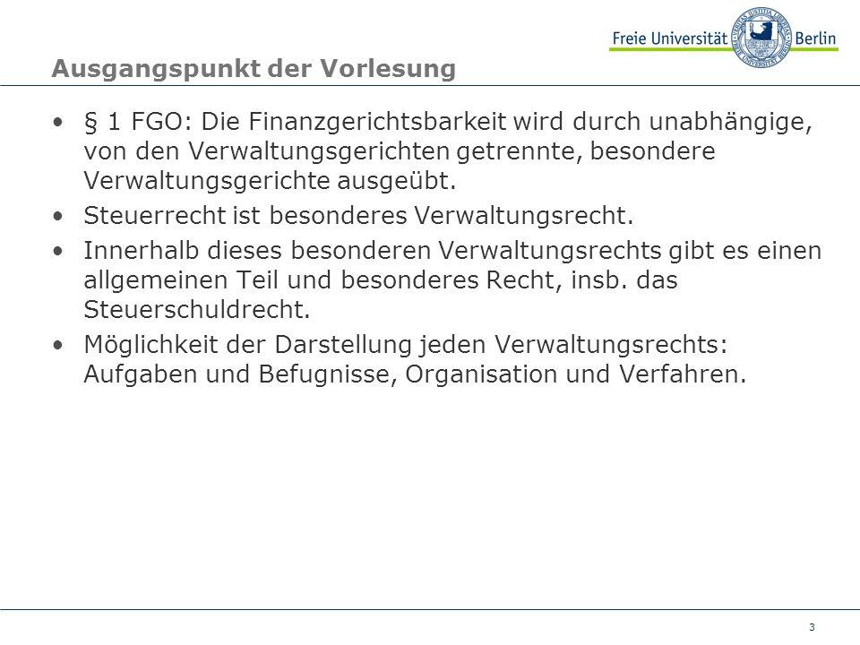 3 Ausgangspunkt der Vorlesung § 1 FGO: Die Finanzgerichtsbarkeit wird durch unabhängige, von den Verwaltungsgerichten getrennte, besondere Verwaltungs