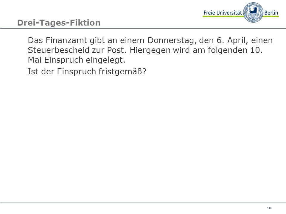 10 Drei-Tages-Fiktion Das Finanzamt gibt an einem Donnerstag, den 6. April, einen Steuerbescheid zur Post. Hiergegen wird am folgenden 10. Mai Einspru