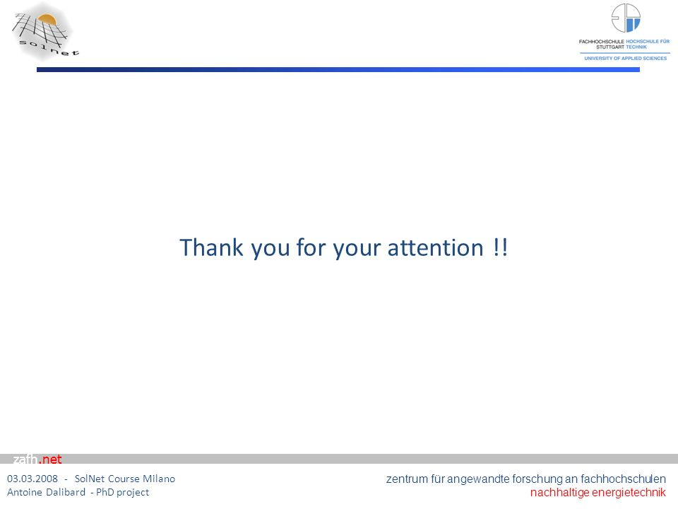 zafh.net 03.03.2008 - SolNet Course Milano Antoine Dalibard - PhD project zentrum für angewandte forschung an fachhochschulen nachhaltige energietechnik Thank you for your attention !!