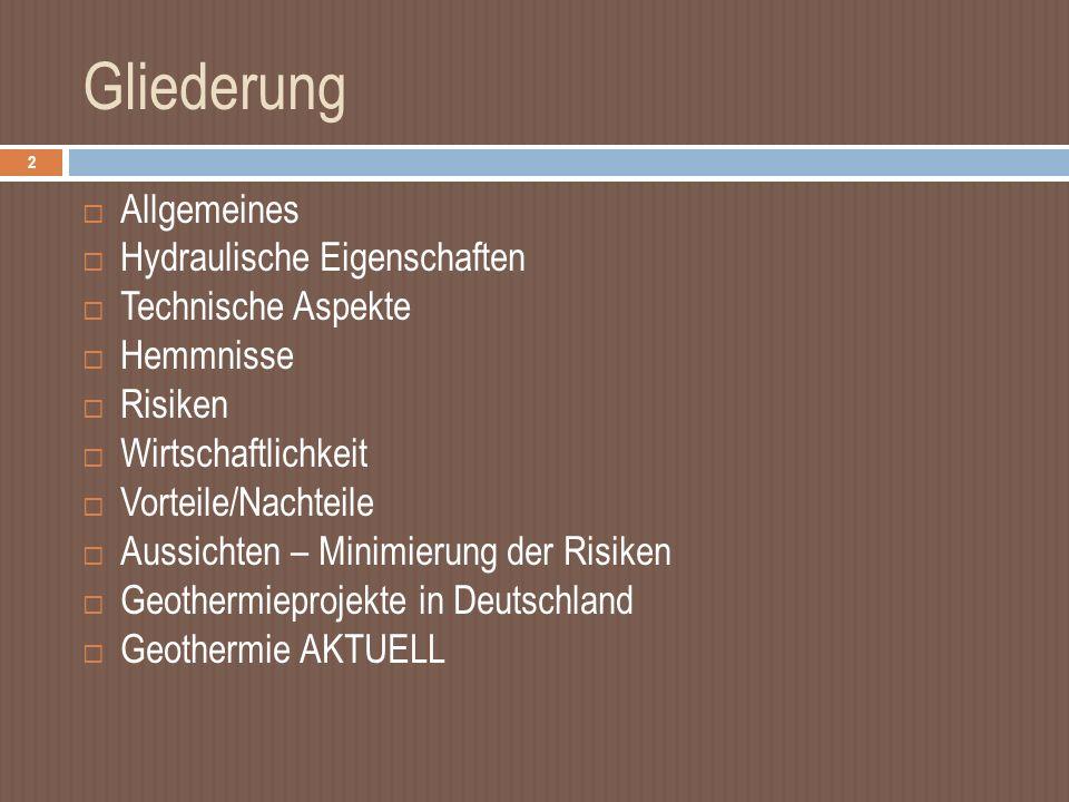 Gliederung 2 Allgemeines Hydraulische Eigenschaften Technische Aspekte Hemmnisse Risiken Wirtschaftlichkeit Vorteile/Nachteile Aussichten – Minimierung der Risiken Geothermieprojekte in Deutschland Geothermie AKTUELL
