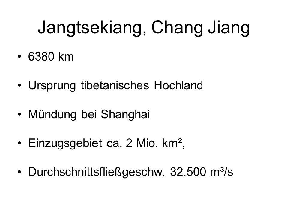 Jangtsekiang, Chang Jiang 6380 km Ursprung tibetanisches Hochland Mündung bei Shanghai Einzugsgebiet ca. 2 Mio. km², Durchschnittsfließgeschw. 32.500