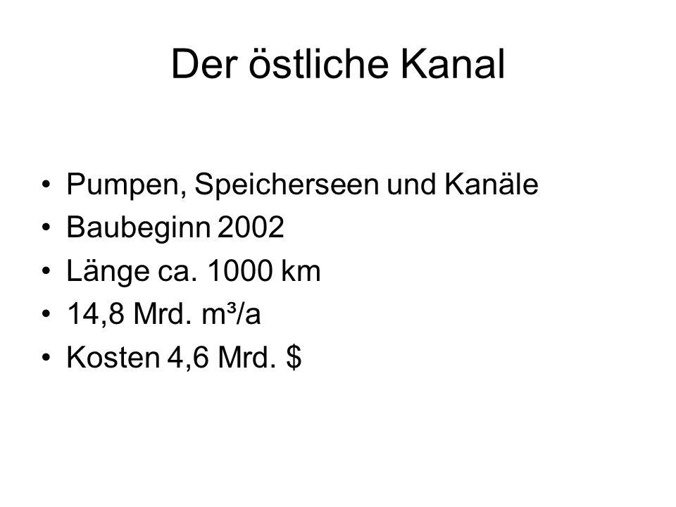 Der östliche Kanal Pumpen, Speicherseen und Kanäle Baubeginn 2002 Länge ca. 1000 km 14,8 Mrd. m³/a Kosten 4,6 Mrd. $