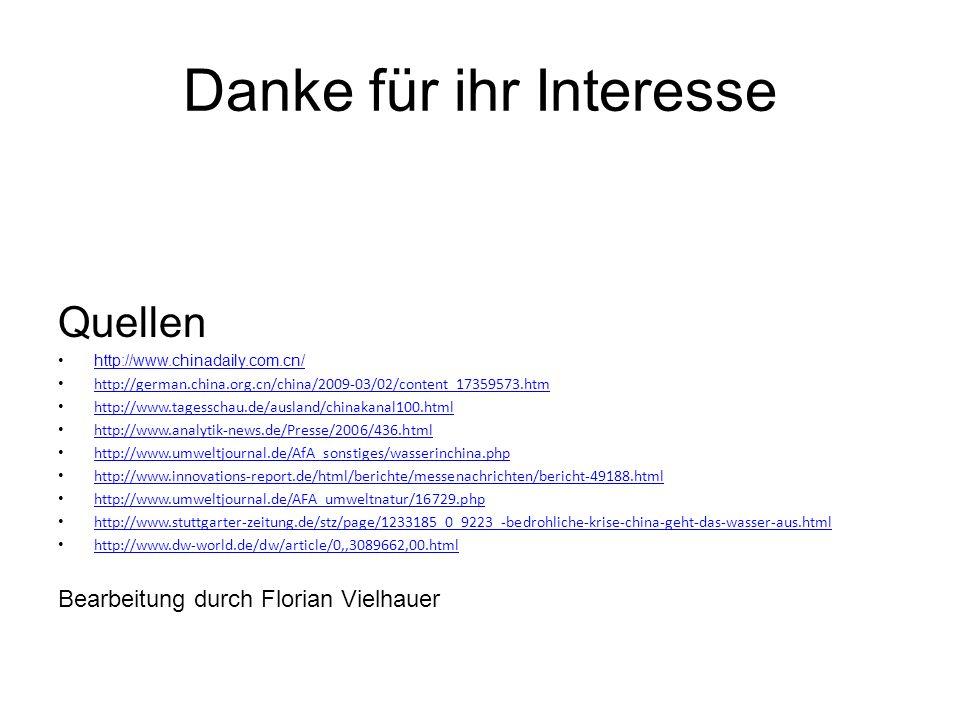 Danke für ihr Interesse Quellen http://www.chinadaily.com.cn/ http://german.china.org.cn/china/2009-03/02/content_17359573.htm http://www.tagesschau.d