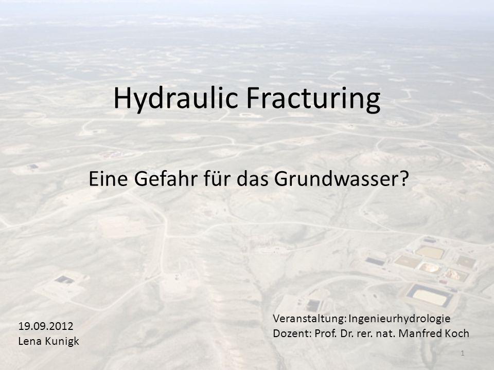 Hydraulic Fracturing Eine Gefahr für das Grundwasser? Veranstaltung: Ingenieurhydrologie Dozent: Prof. Dr. rer. nat. Manfred Koch 19.09.2012 Lena Kuni