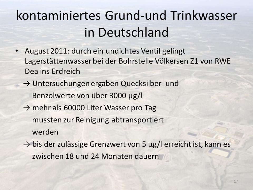 kontaminiertes Grund-und Trinkwasser in Deutschland August 2011: durch ein undichtes Ventil gelingt Lagerstättenwasser bei der Bohrstelle Völkersen Z1