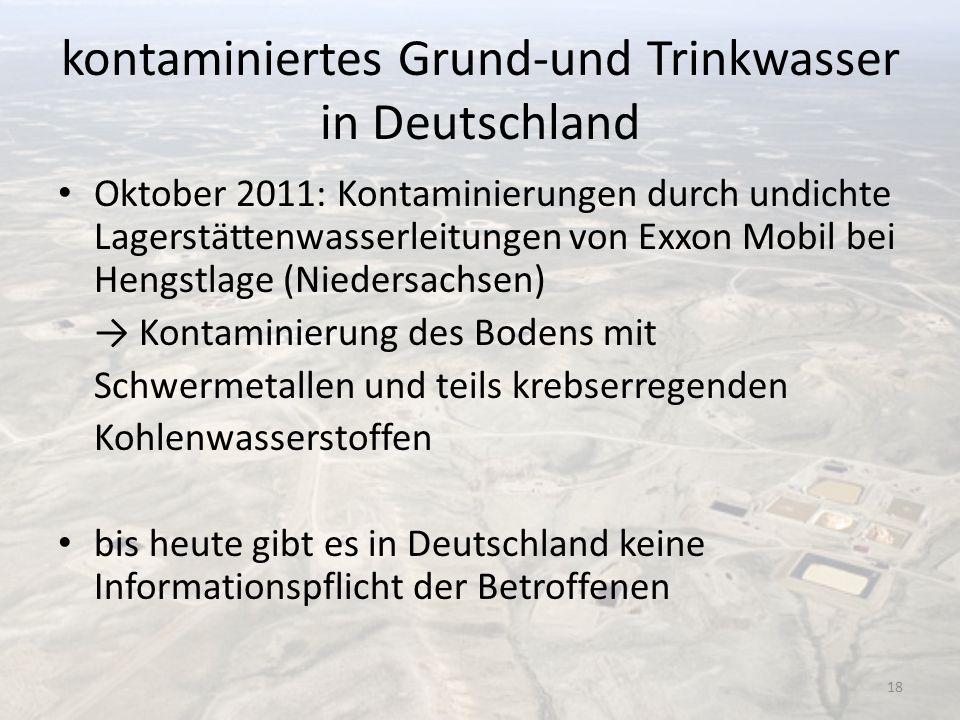 kontaminiertes Grund-und Trinkwasser in Deutschland Oktober 2011: Kontaminierungen durch undichte Lagerstättenwasserleitungen von Exxon Mobil bei Heng