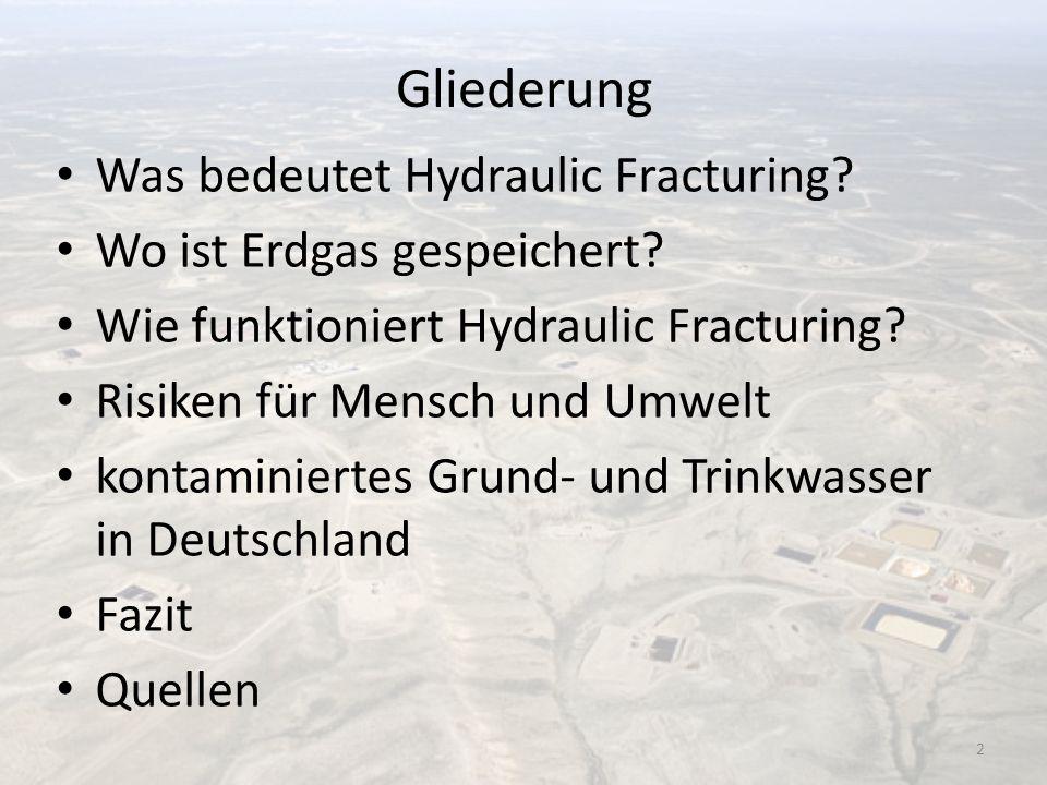 Gliederung Was bedeutet Hydraulic Fracturing? Wo ist Erdgas gespeichert? Wie funktioniert Hydraulic Fracturing? Risiken für Mensch und Umwelt kontamin
