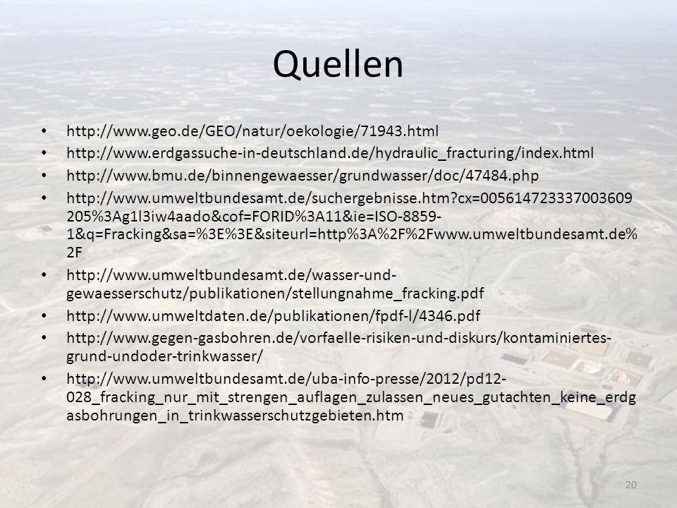 Quellen http://www.geo.de/GEO/natur/oekologie/71943.html http://www.erdgassuche-in-deutschland.de/hydraulic_fracturing/index.html http://www.bmu.de/bi