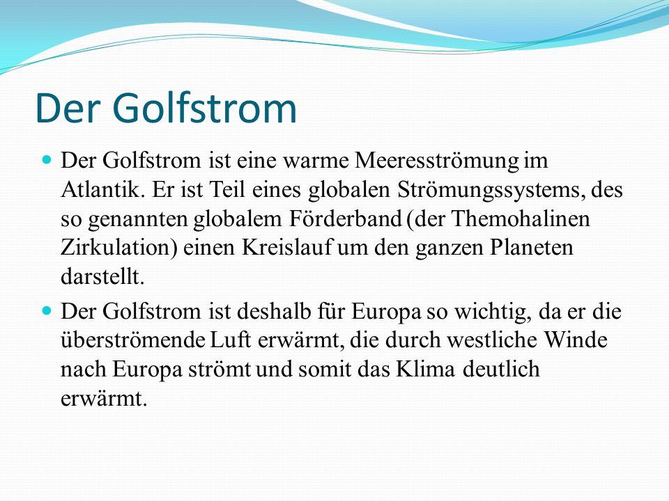 Der Golfstrom Der Golfstrom ist eine warme Meeresströmung im Atlantik.
