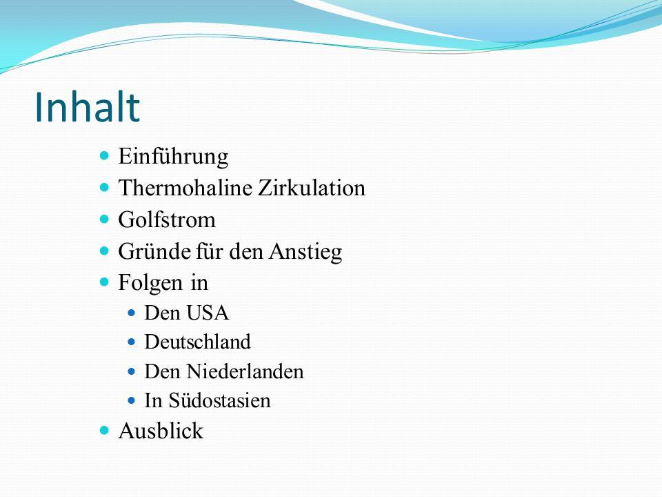 Inhalt Einführung Thermohaline Zirkulation Golfstrom Gründe für den Anstieg Folgen in Den USA Deutschland Den Niederlanden In Südostasien Ausblick