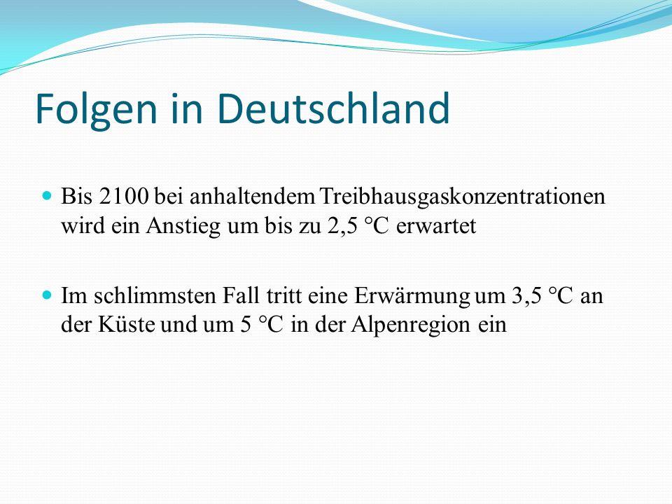 Folgen in Deutschland Bis 2100 bei anhaltendem Treibhausgaskonzentrationen wird ein Anstieg um bis zu 2,5 °C erwartet Im schlimmsten Fall tritt eine Erwärmung um 3,5 °C an der Küste und um 5 °C in der Alpenregion ein