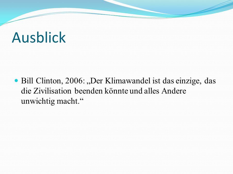 Ausblick Bill Clinton, 2006: Der Klimawandel ist das einzige, das die Zivilisation beenden könnte und alles Andere unwichtig macht.