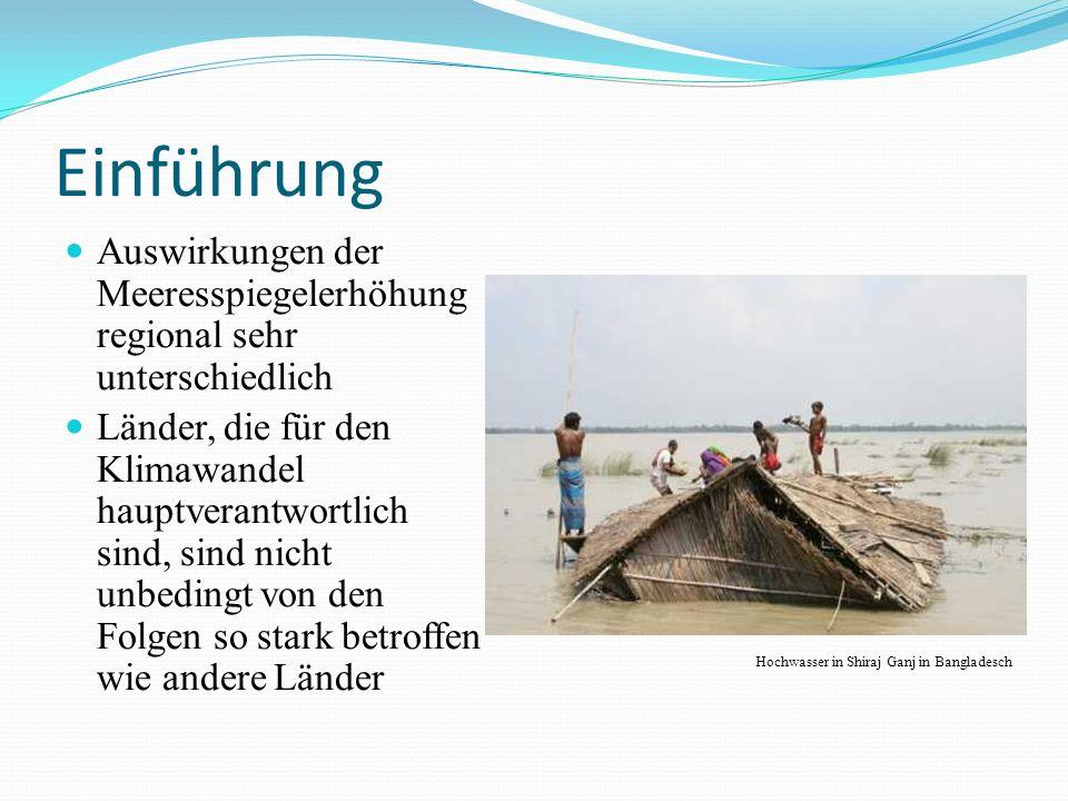 Einführung Auswirkungen der Meeresspiegelerhöhung regional sehr unterschiedlich Länder, die für den Klimawandel hauptverantwortlich sind, sind nicht unbedingt von den Folgen so stark betroffen wie andere Länder Hochwasser in Shiraj Ganj in Bangladesch