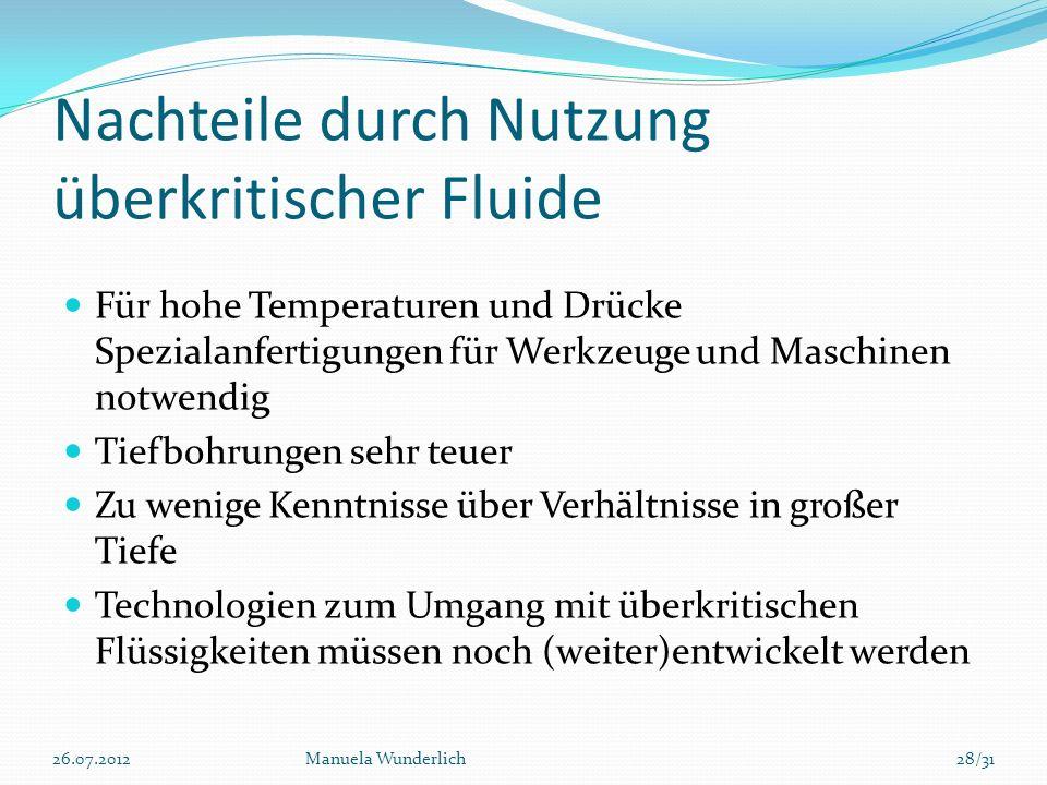 Nachteile durch Nutzung überkritischer Fluide Für hohe Temperaturen und Drücke Spezialanfertigungen für Werkzeuge und Maschinen notwendig Tiefbohrunge