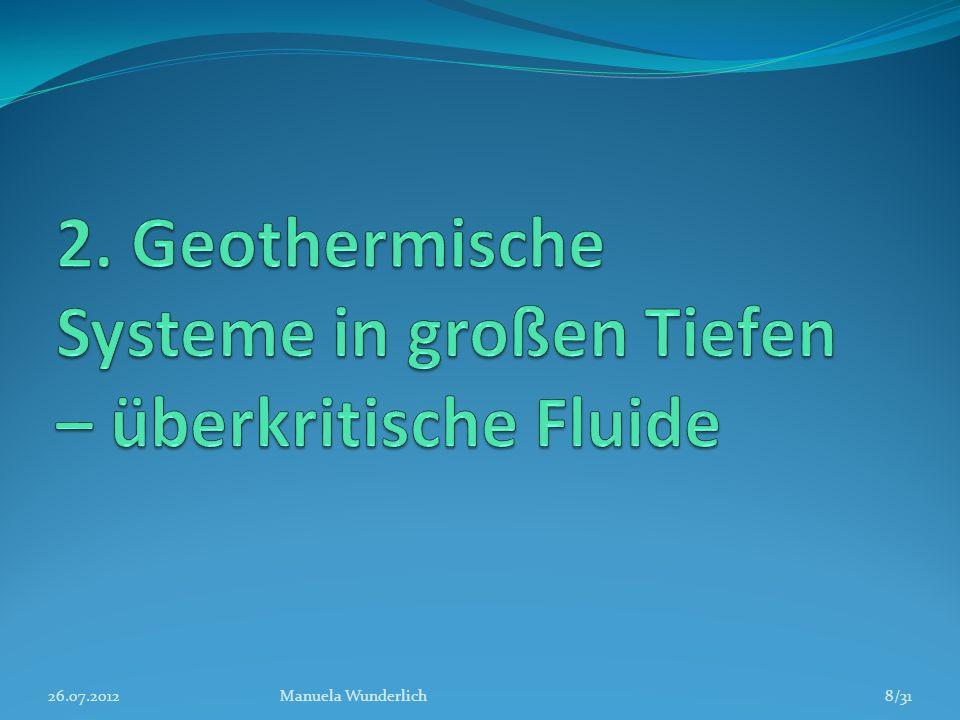 Überkritisches Wasser in geothermischen Systemen Hohe Temperaturen und hoher Druck möglich in großen Tiefen warme Aquifere durch Einfluss von Magma (Magmakammern) Anzeichen z.B.