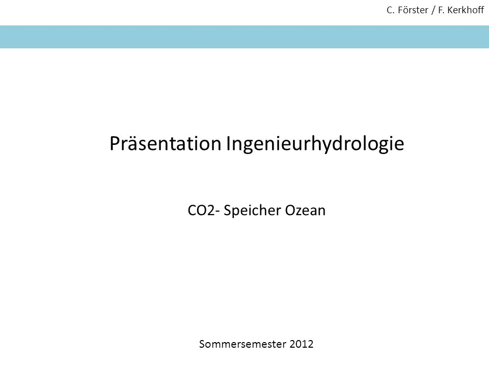 C. Förster / F. Kerkhoff Präsentation Ingenieurhydrologie CO2- Speicher Ozean Sommersemester 2012