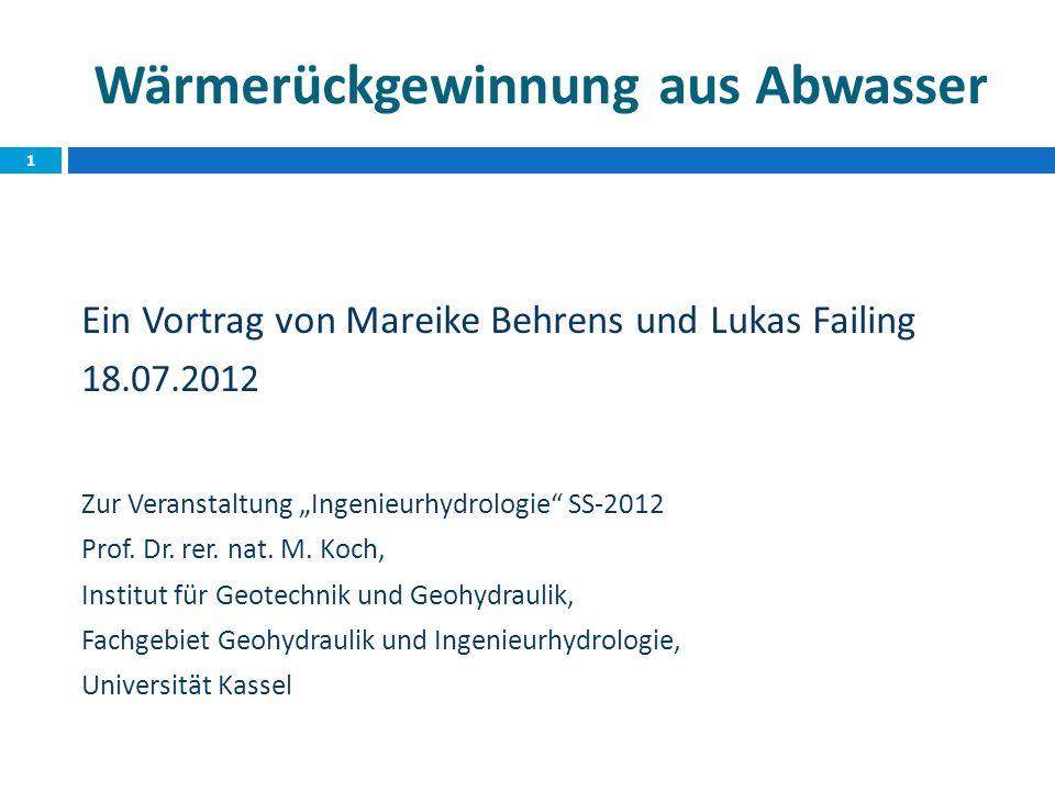 Wärmerückgewinnung aus Abwasser Ein Vortrag von Mareike Behrens und Lukas Failing 18.07.2012 Zur Veranstaltung Ingenieurhydrologie SS-2012 Prof.