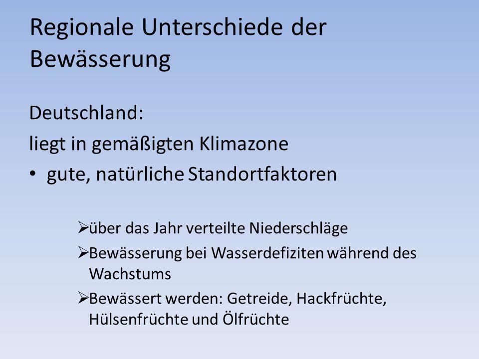 Regionale Unterschiede der Bewässerung Deutschland: liegt in gemäßigten Klimazone gute, natürliche Standortfaktoren über das Jahr verteilte Niederschl