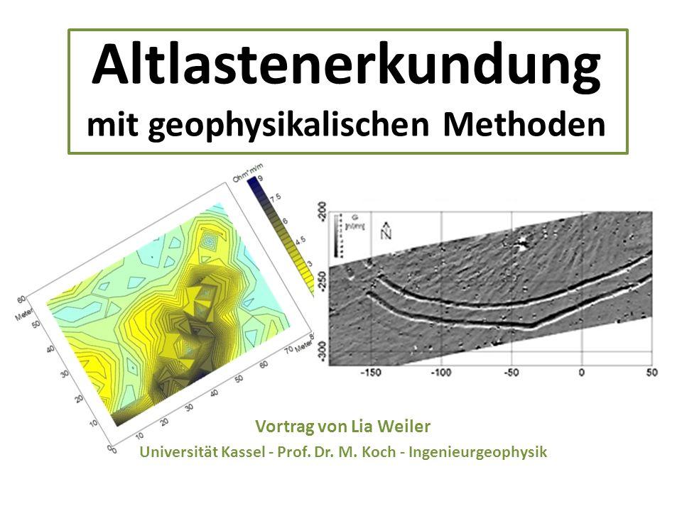 Altlastenerkundung mit geophysikalischen Methoden Vortrag von Lia Weiler Universität Kassel - Prof. Dr. M. Koch - Ingenieurgeophysik