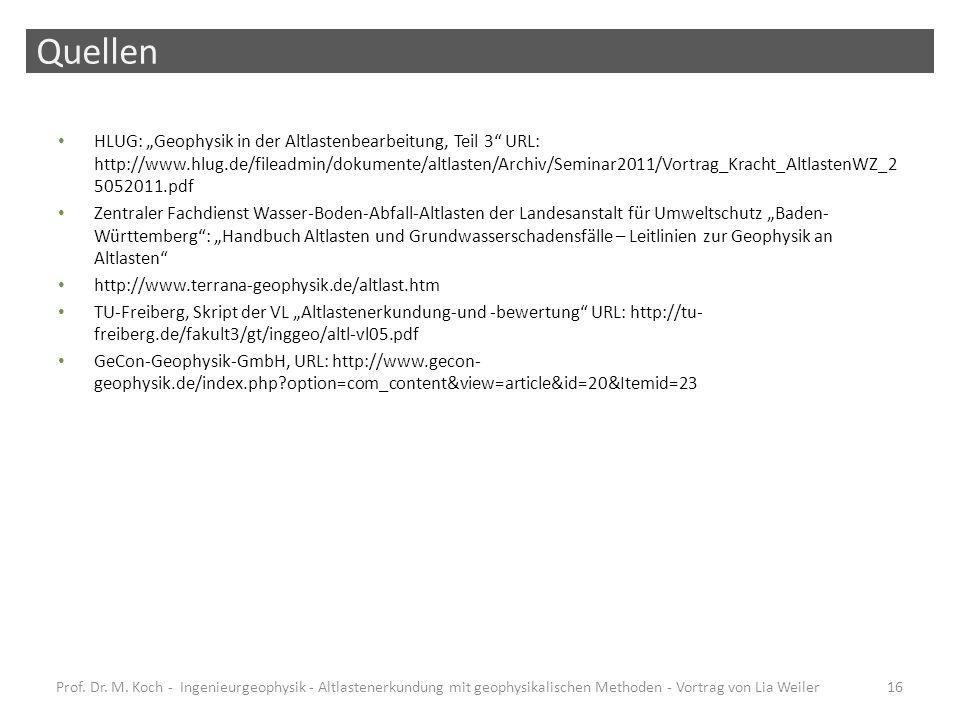 Quellen HLUG: Geophysik in der Altlastenbearbeitung, Teil 3 URL: http://www.hlug.de/fileadmin/dokumente/altlasten/Archiv/Seminar2011/Vortrag_Kracht_Al