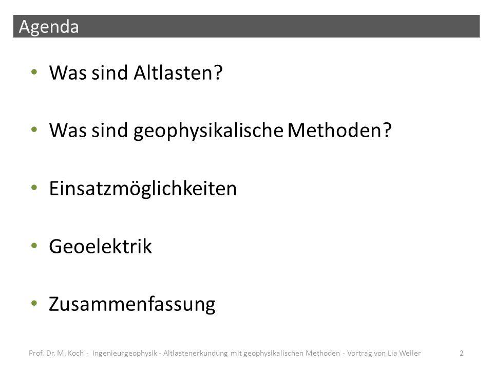 Agenda Was sind Altlasten? Was sind geophysikalische Methoden? Einsatzmöglichkeiten Geoelektrik Zusammenfassung Prof. Dr. M. Koch - Ingenieurgeophysik