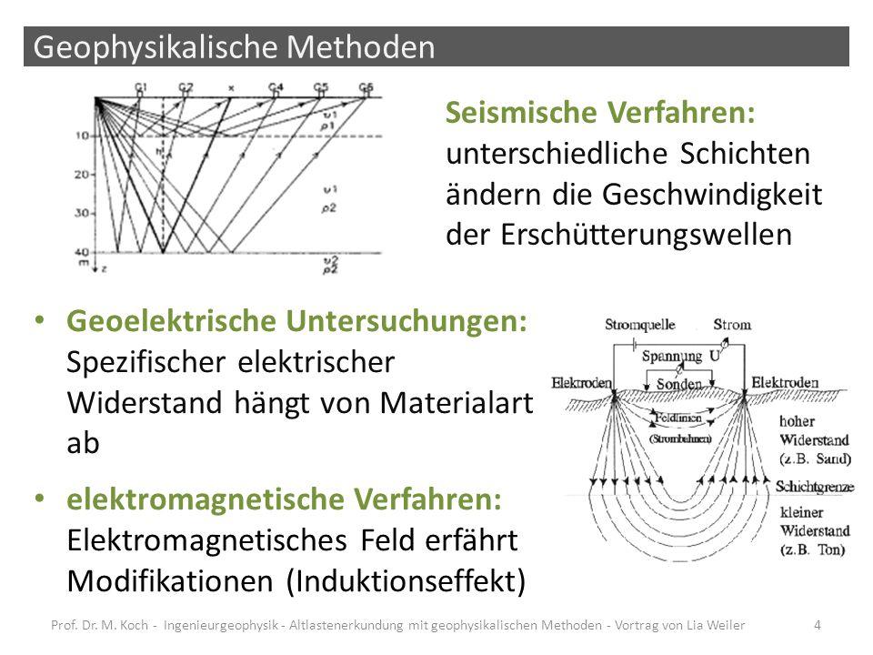 Geophysikalische Methoden Geoelektrische Untersuchungen: Spezifischer elektrischer Widerstand hängt von Materialart ab elektromagnetische Verfahren: E