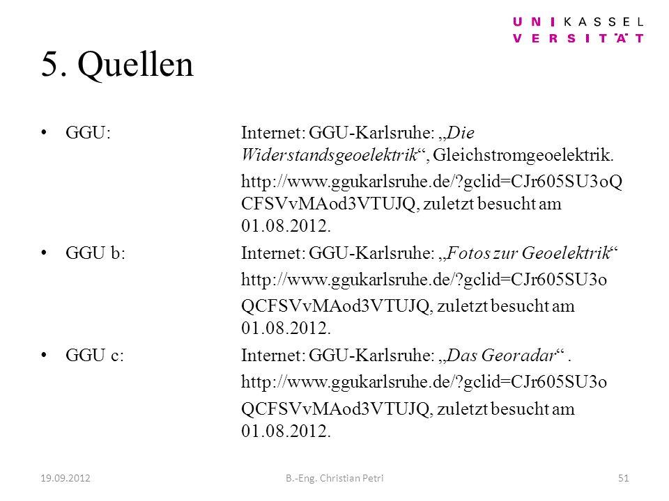 5. Quellen GGU:Internet: GGU-Karlsruhe: Die Widerstandsgeoelektrik, Gleichstromgeoelektrik.