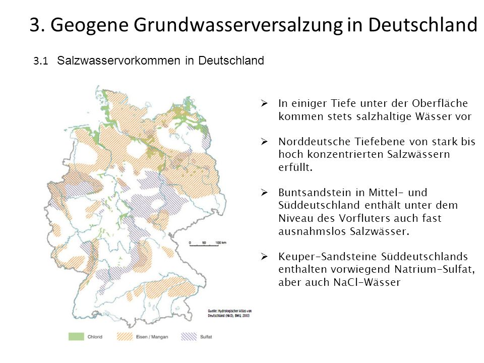 3. Geogene Grundwasserversalzung in Deutschland 3.1 Salzwasservorkommen in Deutschland In einiger Tiefe unter der Oberfläche kommen stets salzhaltige