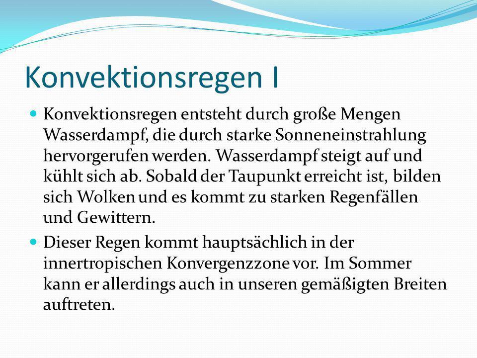 Konvektionsregen I Konvektionsregen entsteht durch große Mengen Wasserdampf, die durch starke Sonneneinstrahlung hervorgerufen werden. Wasserdampf ste