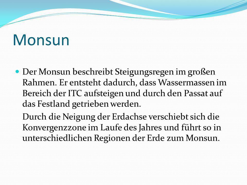 Monsun Der Monsun beschreibt Steigungsregen im großen Rahmen. Er entsteht dadurch, dass Wassermassen im Bereich der ITC aufsteigen und durch den Passa