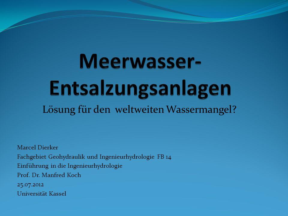 Lösung für den weltweiten Wassermangel? Marcel Dierker Fachgebiet Geohydraulik und Ingenieurhydrologie FB 14 Einführung in die Ingenieurhydrologie Pro