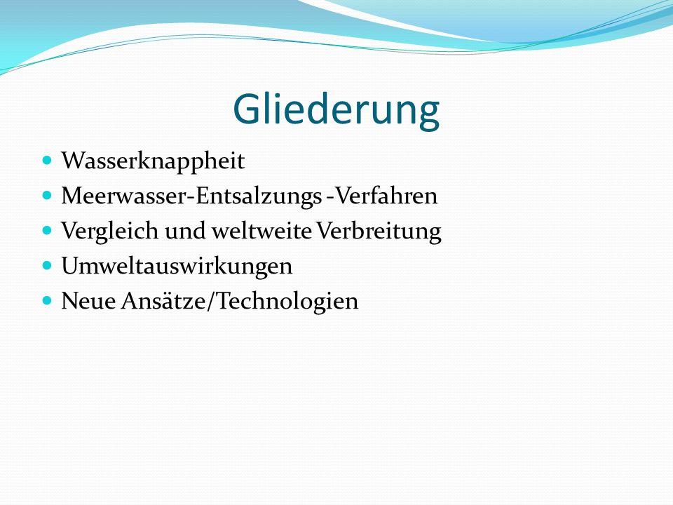 Gliederung Wasserknappheit Meerwasser-Entsalzungs -Verfahren Vergleich und weltweite Verbreitung Umweltauswirkungen Neue Ansätze/Technologien
