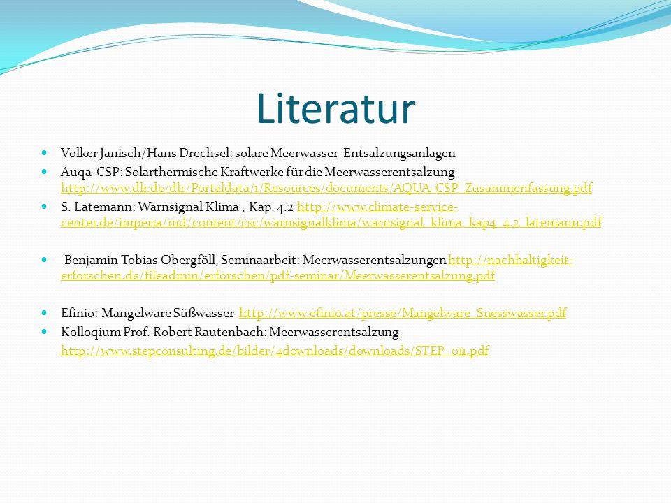 Literatur Volker Janisch/Hans Drechsel: solare Meerwasser-Entsalzungsanlagen Auqa-CSP: Solarthermische Kraftwerke für die Meerwasserentsalzung http://www.dlr.de/dlr/Portaldata/1/Resources/documents/AQUA-CSP_Zusammenfassung.pdf http://www.dlr.de/dlr/Portaldata/1/Resources/documents/AQUA-CSP_Zusammenfassung.pdf S.