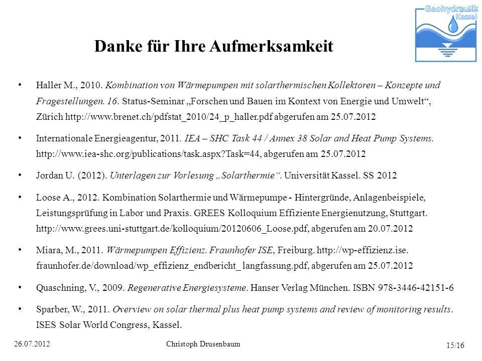 Christoph Drusenbaum26.07.2012 Haller M., 2010. Kombination von Wärmepumpen mit solarthermischen Kollektoren – Konzepte und Fragestellungen. 16. Statu