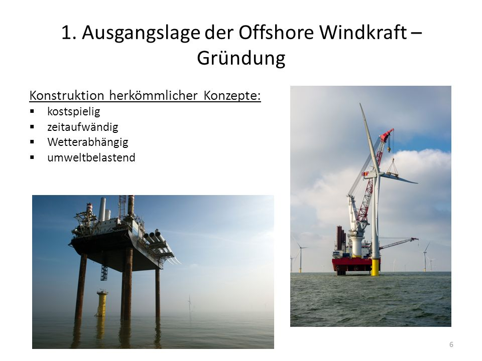 2. Floating Wind Farms - Konzepte 7 Konstruktion schwimmender Konzepte: