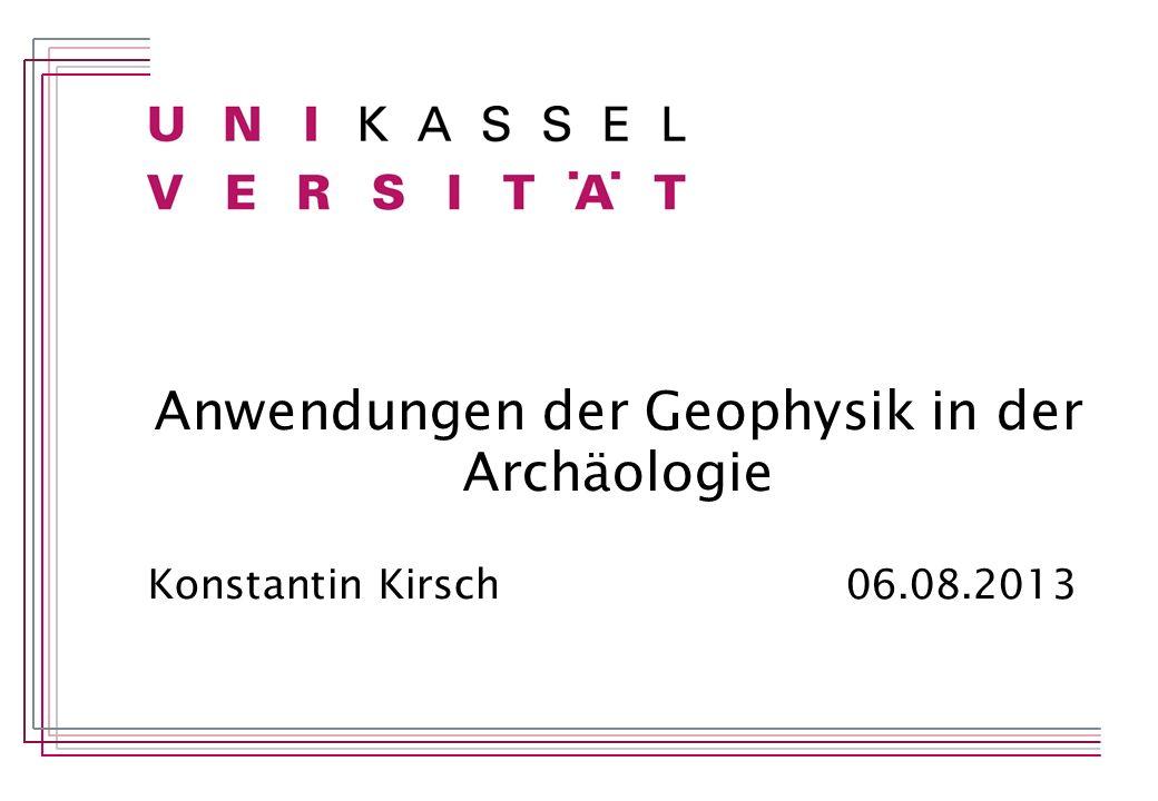 Anwendungen der Geophysik in der Archäologie Konstantin Kirsch 06.08.2013