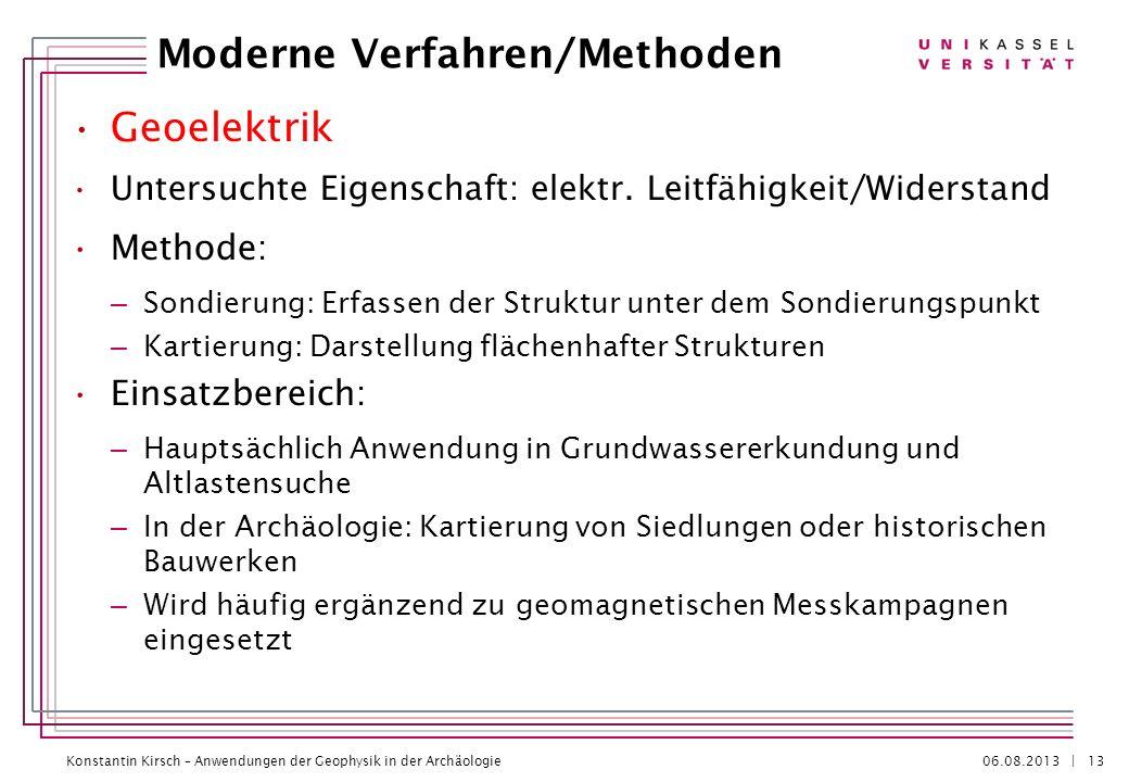 Konstantin Kirsch – Anwendungen der Geophysik in der Archäologie 06.08.2013 | Geoelektrik Untersuchte Eigenschaft: elektr. Leitfähigkeit/Widerstand Me