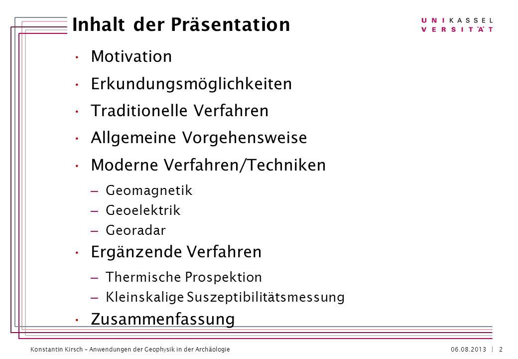 Konstantin Kirsch – Anwendungen der Geophysik in der Archäologie 06.08.2013 | Inhalt der Präsentation Motivation Erkundungsmöglichkeiten Traditionelle