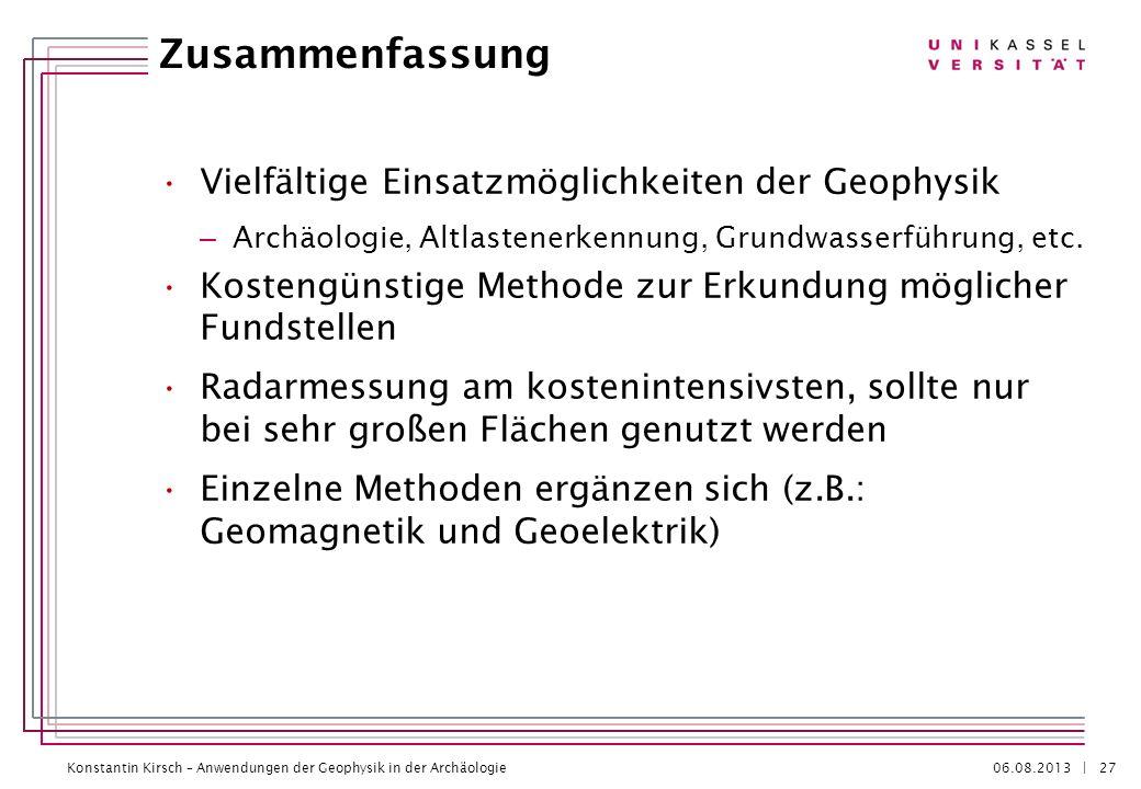 Konstantin Kirsch – Anwendungen der Geophysik in der Archäologie 06.08.2013 | Zusammenfassung Vielfältige Einsatzmöglichkeiten der Geophysik – Archäol