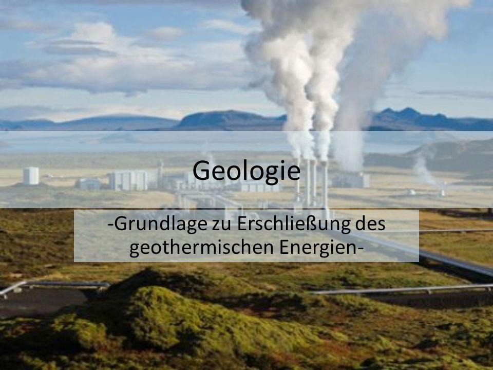Geologie -Grundlage zu Erschließung des geothermischen Energien-