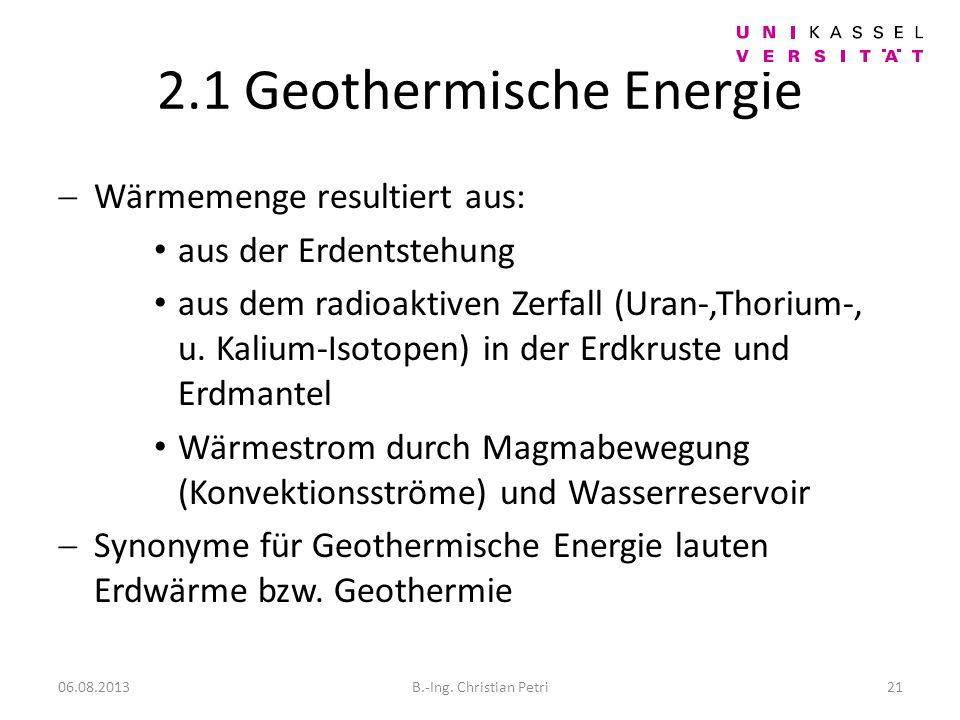 2.1 Geothermische Energie Wärmemenge resultiert aus: aus der Erdentstehung aus dem radioaktiven Zerfall (Uran-,Thorium-, u.