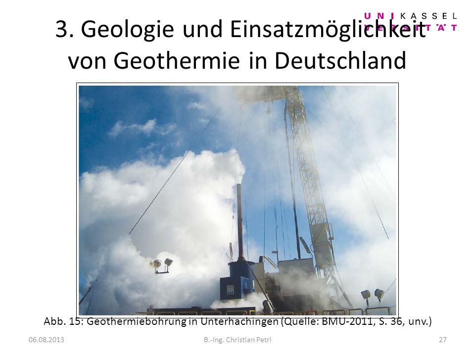 3.Geologie und Einsatzmöglichkeit von Geothermie in Deutschland 06.08.2013B.-Ing.